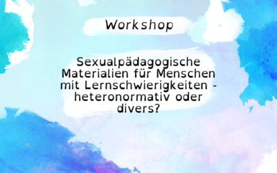 Aufgeklärt?! präsentiert den Workshop: Sexualpädagogische Materialien für Menschen mit Lernschwierigkeiten – heteronormativ oder divers?
