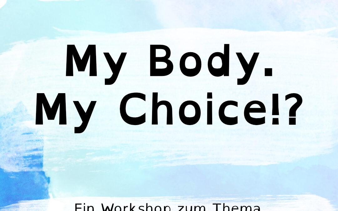 Aufgeklärt?! präsentiert den Workshop: My Body. My Choice!?