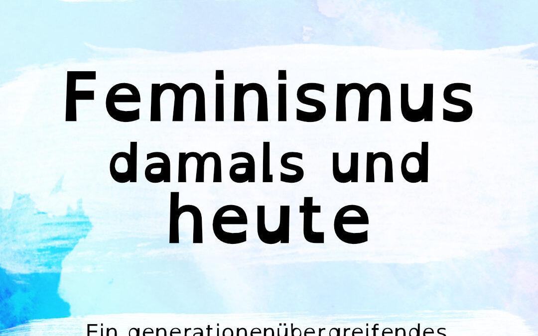 Aufgeklärt?! präsentiert das Eröffnungspodium: Feminismus damals und heute