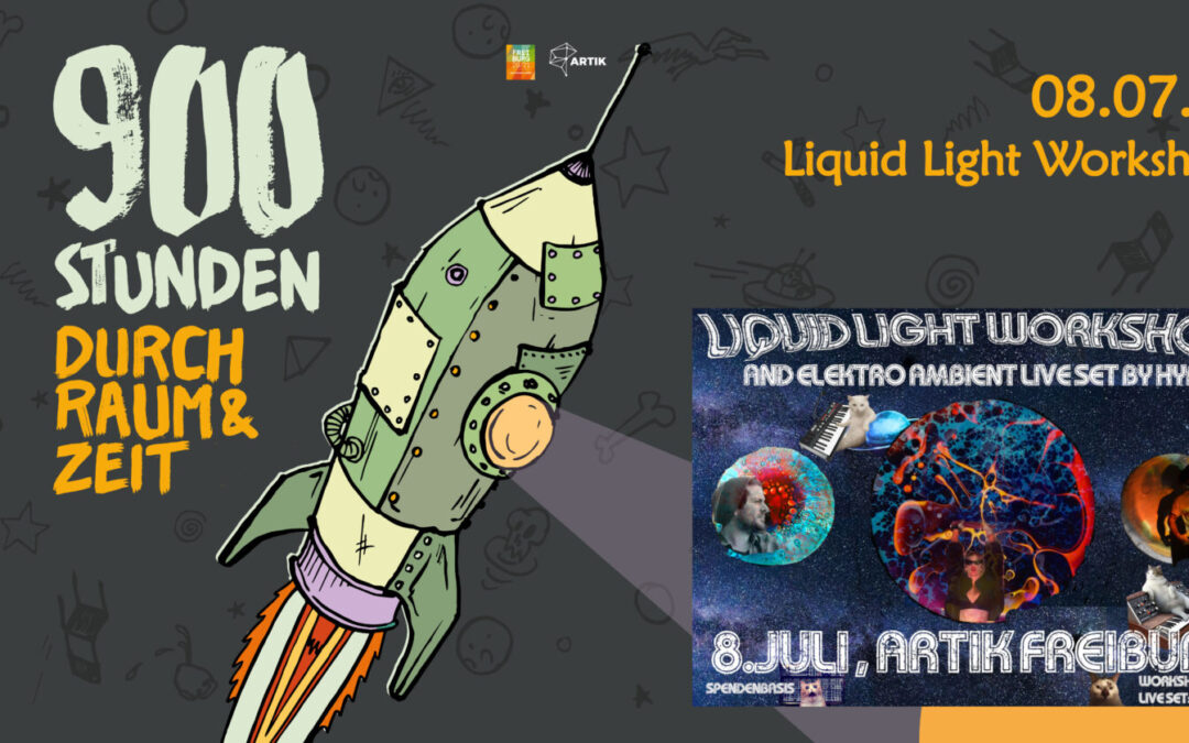 900 Stunden durch Raum und Zeit   Liquid Light Workshop